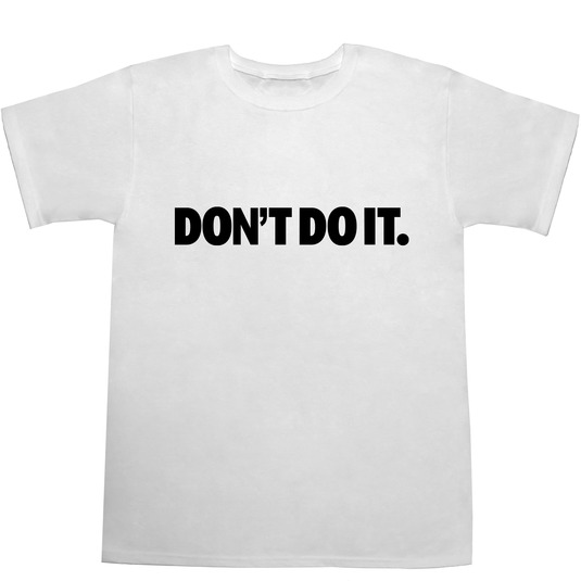 DON'T DO IT. Tシャツ